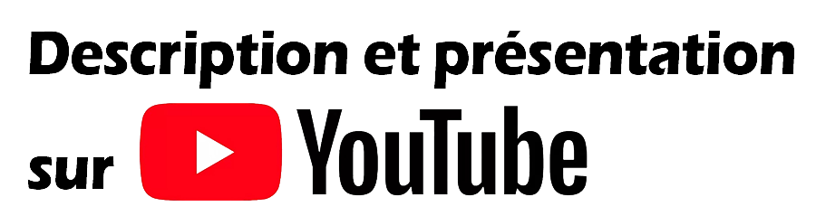 Description et présentation sur notre châine YOUTube